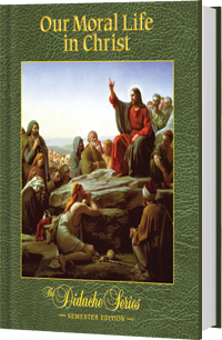 Our Moral Life in Christ - Semester Edition - <b>HARDCOVER</b>