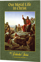 Our Moral Life in Christ - Semester, Student Workbook