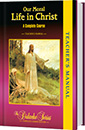 Our Moral Life in Christ - Complete Course Edition - <b>TEACHER'S MANUAL</b>