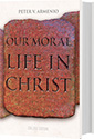 Our Moral Life in Christ - <i>COLLEGE EDITION</i>
