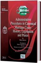 Administrative Procedures in Canonical Marriage Cases: History, Legislation, and Praxis