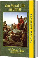 Our Moral Life in Christ - Semester Edition - <b>TEACHER'S MANUAL</b> (Paperback)
